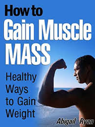 How to Gain Muscle Mass: Healthy Ways to Gain Weight - Kindle edition by  Ryan, Abigail. Health, Fitness & Dieting Kindle eBooks @ Amazon.com.