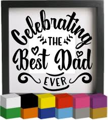 Celebrating The Best Dad Ever Vinyl Glass Block Photo Frame Decal Sticker Graphic