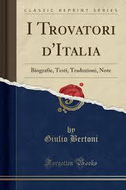 I Trovatori d'Italia: Biografie, Testi, Traduzioni, Note (Classic ...