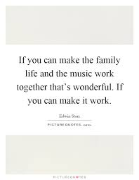 if you can make the family life and the music work together