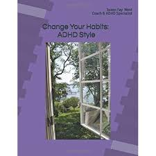 Change Your Habits: ADHD Style by Susan Fay West