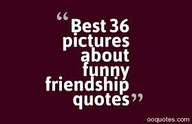 best pictures about funny friendship quotes quotes