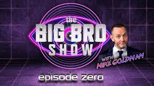 The Big Bro Show with Mike Goldman ...