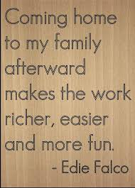 com coming home to my family afterward makes quote by