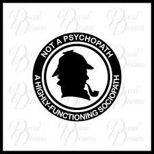 Not A Psychopath A Highly Functioning Sociopath Bbc S Sherlock Inspir Decal Drama
