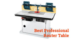 Best Professional Router Table Accessories