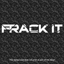 Frack It Decal Sticker Pro Oil Independence Jobs Economy Drilling Drill Gas Car Decals Vinyl Vinyl Decals Dubstep