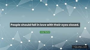 people should fall in love their eyes closed quote
