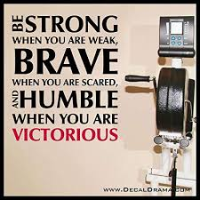 Amazon Com Be Strong When You Are Weak Brave When You Are Scared And Humble When You Are Victorious Fitness Motivation Vinyl Wall Decal Handmade