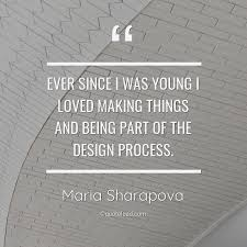 ever since i was young i loved ma maria sharapova about design