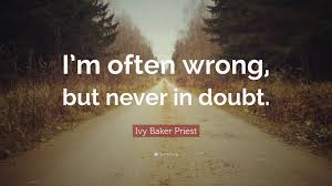 """Ivy Baker Priest Quote: """"I'm often wrong, but never in doubt."""" (12  wallpapers) - Quotefancy"""