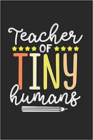 teacher of tiny humans journal or notebook quote thank you