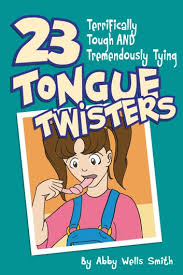 Twenty-Three Terrifically Tough and Tremendously Tying Tongue Twisters  eBook by Abby Wells Smith - 9781301478149 | Rakuten Kobo United States