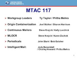 1 MTAC 117  Workgroup Leaders Ty Taylor / Pritha Mehra  Origin  Containerization Joel Walker / Sharon Harrison  Continuous Mailers Steve  Krejcik / Kelly. - ppt download
