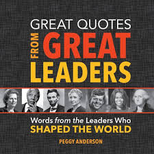 Great Quotes from Great Leaders: Words from the Leaders Who Shaped ...