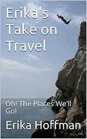Erika's Take on Travel: Oh! The Places We'll Go! by Erika Hoffman