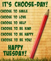it s choose day tuesday positivity happy tuesday quotes