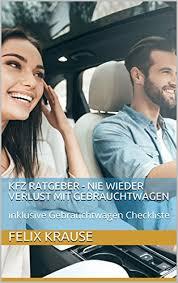 Amazon.com: KFZ Ratgeber - nie wieder Verlust mit Gebrauchtwagen: inklusive  Gebrauchtwagen Checkliste (KFZ Hilfe) (German Edition) eBook: Krause,  Felix: Kindle Store