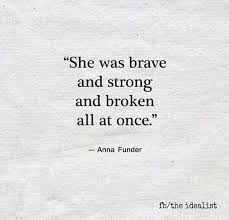 depression recovery quotes she was brave and strong and broken