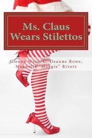 Ms. Claus Wears Stilettos eBook by Glenna West - 9781946122094 | Rakuten  Kobo Greece