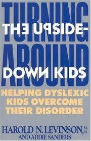Turning Around the Upside-Down Kids : Helping Dyslexic Kids Overcome Their  Disorder by Addie Sanders and Harold N. Levinson (1992, Hardcover) for sale  online | eBay