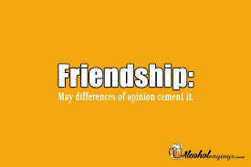 friendship differences of opinion cement it alcohol