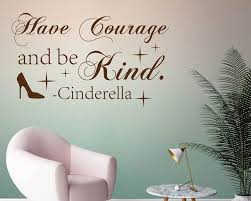 Cinderella Have Courage And Be Kind Wall Decal Quote Wall Quotes Decals Have Courage And Be Kind Wall Decals