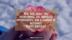 god grant you overflowing joy abundant opportunities and a