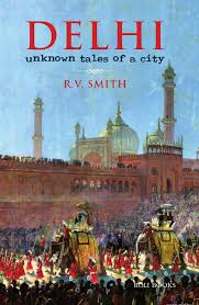 An excerpt from 'Delhi: Unknown Tales of a City' by RV Smith by ...