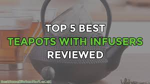 teapots with infusers reviewed