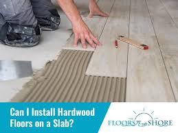 can i install hardwood floors on a slab