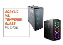 acrylic vs tempered glass pc case