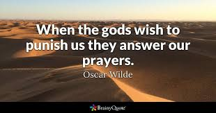 oscar wilde when the gods wish to punish us they answer