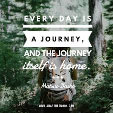 every day is a journey and the journey itself is home