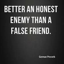 better an honest enemy than a false friend german proverb false