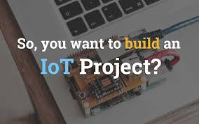 So, you want to build an IoT Project?