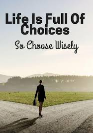 Life is full of choices, so choose wisely | Picture Quotes