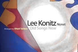 "Old Songs New"" and the Lee Konitz Nonet: Ohad Talmor Speaks | Jazz Speaks"