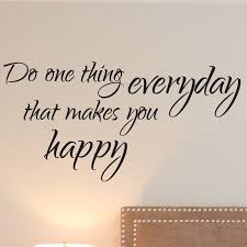 Firesidehome Do One Thing Everyday That Makes You Happy Wall Decal Wayfair