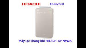 Máy lọc không khí HITACHI EP-NVG90 - YouTube