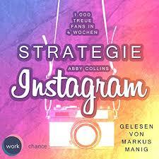 Amazon.com: Strategie Instagram: 1.000 treue Fans in 4 Wochen - Echte  Follower für sich gewinnen (Audible Audio Edition): Abby Collins, Markus  Manig, work:chance: Audible Audiobooks