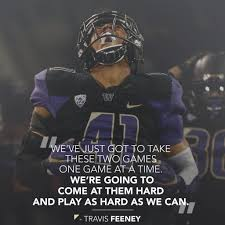 Travis Feeney of the Washington Huskies football team quote as the final  two regular season … | Washington huskies football, Washington huskies,  Football team quote