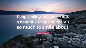 """marilyn monroe quote """"keep smiling because life is a beautiful"""