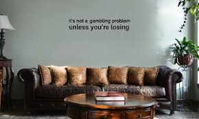 It S Not A Gambling Problem Unless You Re Losing Funny Vinyl Wall Mural Decal Home Decor Sticker