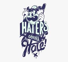 quotes sayings funny hatersgonnahate haters toedit graphic
