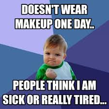 t wear makeup one day funny meme photo
