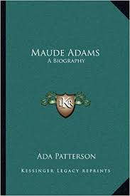 Maude Adams: A Biography: Patterson, Ada: 9781163080238: Amazon.com: Books