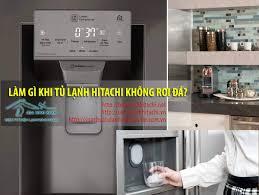 Làm gì khi tủ lạnh Hitachi không rơi đá