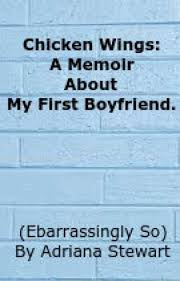 Chicken Wings: A Memoir to my first boyfriend - Adriana Stewart - Wattpad