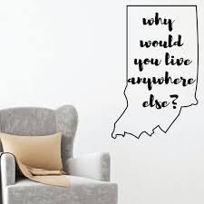 Indiana Silhouette Why Live Anywhere Else Wall Decal Vinyl Decor Customvinyldecor Com
